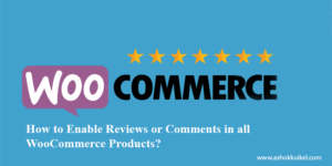 How to Enable Reviews or Comments in all WooCommerce Products